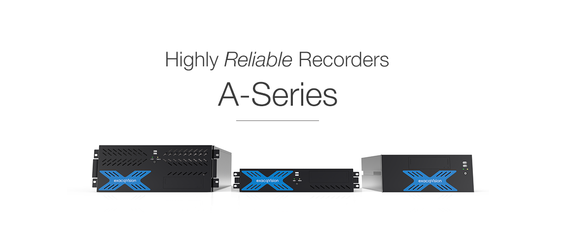exacqVision A-Series family as highly reliable recorders